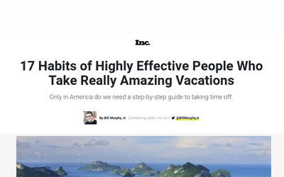 Inc: 17 Habits of Highly Effective People Who Take Really Amazing Vacations