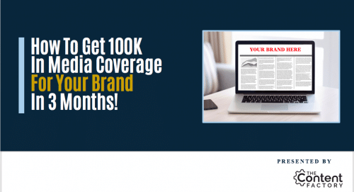 How to Get $100k in Media Coverage for Your Brand in 30 Days, FREE! [Webinar Replay]