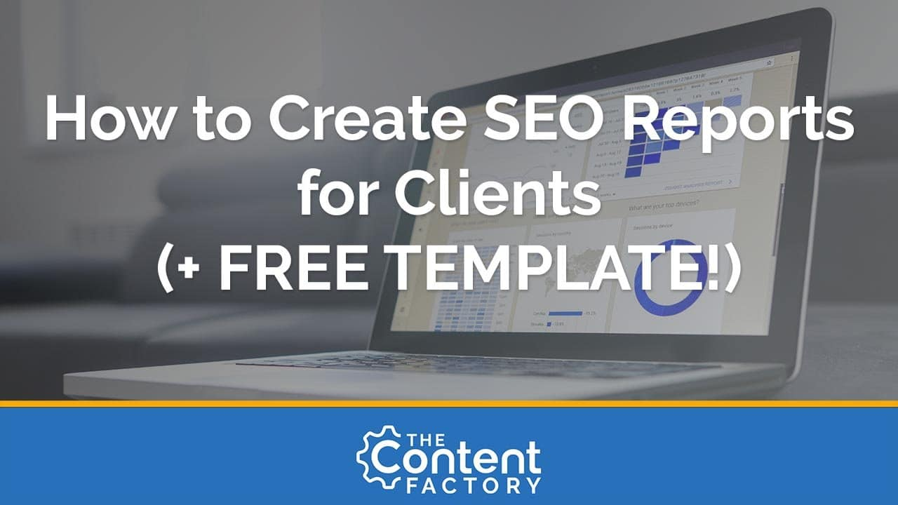 How to Create SEO Reports for Clients (+ FREE TEMPLATE!)