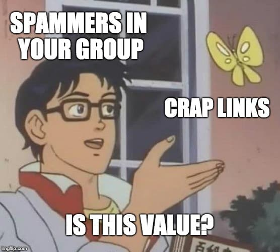 MEME: Spammers in your Facebook group post crap links. Is this value?