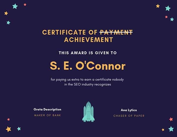 "Fake SEO certificate: ""This award is given to S.E. O'Connor for paying us extra to earn a certificate nobody in the SEO industry recognizes"""